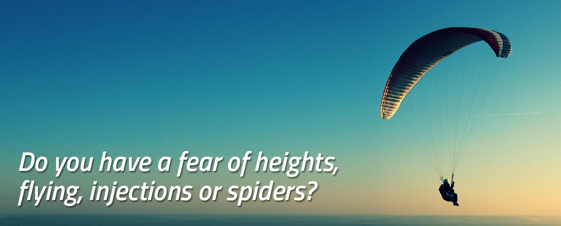 Do you have a fear of heights, flying, injections or spiders?